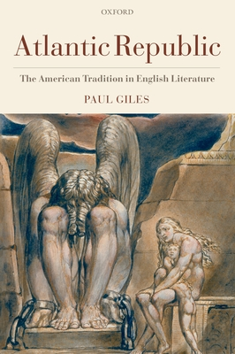 Atlantic Republic: The American Tradition in English Literature - Giles, Paul