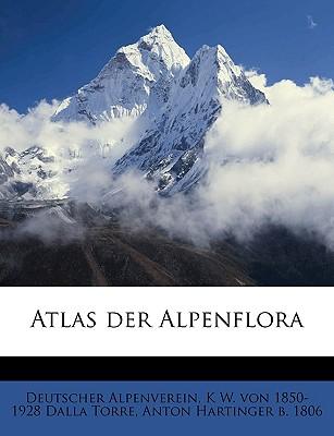 Atlas Der Alpenflora; Volume 3 - Alpenverein, Deutscher, and Dalla Torre, K W Von 1850-1928, and Hartinger, Anton