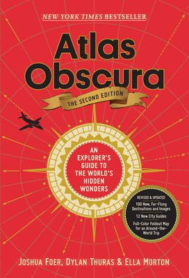 Atlas Obscura, 2nd Edition: An Explorer's Guide to the World's Hidden Wonders - Foer, Joshua, and Morton, Ella, and Thuras, Dylan
