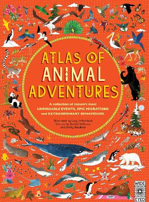 Atlas of Animal Adventures: Natural Wonders, Exciting Experiences and Fun Festivities from the Four Corners of the Globe - Williams, Rachel, and Hawkins, Emily, and Letherland, Lucy (Illustrator)
