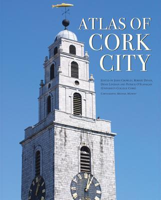 Atlas of Cork City - Crowley, John (Editor)