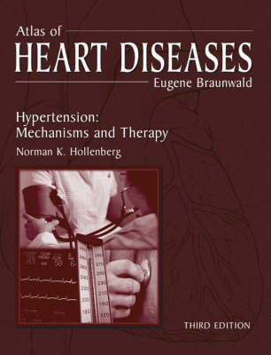 Atlas of Heart Diseases: Hypertension: Mechanisms and Therapy - Braunwald, Eugene, M.D. (Editor), and Hollenberg, Norman (Editor)