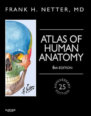Atlas of Human Anatomy - Netter, Frank H, MD