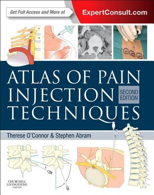 Atlas of Pain Injection Techniques: Expert Consult: Online and Print - O'Connor, Therese C., and Abram, Stephen E.