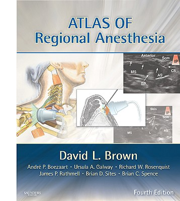 Atlas of Regional Anesthesia - Brown, David L, MD, and Boezaart, Andre P (Contributions by), and Galway, Ursula A (Contributions by), and Rathmell, James P...