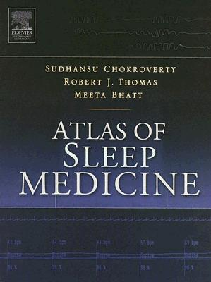 Atlas of Sleep Medicine: Expert Consult - Online and Print - Chokroverty, Sudhansu, MD, Frcp, Facp, and Thomas, Robert J, MD, Mmsc, and Bhatt, Meeta, MD, PhD