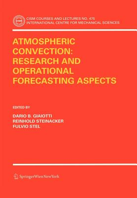 Atmospheric Convection: Research and Operational Forecasting Aspects - Giaiotti, Dario B (Editor), and Steinacker, Reinhold (Editor), and Stel, Fulvio (Editor)