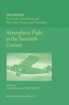 Atmospheric Flight in the Twentieth Century - Galison, P (Editor), and Roland, A (Editor)