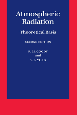 Atmospheric Radiation: Theoretical Basis - Goody, R M, and Yung, Y L