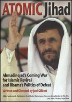 Atomic Jihad: Ahmadinejad's Coming War for Islamic Revival and Obama's Politics - Joel Gilbert