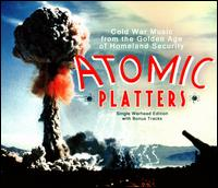 Atomic Platters: Cold War Music From the Golden Age of Homeland Security [Single Warhea - Various Artists