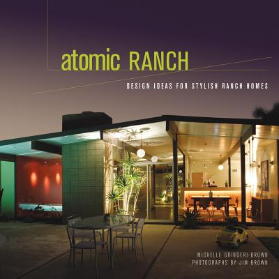 Atomic Ranch: Design Ideas for Stylish Ranch Homes - Gringeri-Brown, Michelle, and Brown, Jim (Photographer)