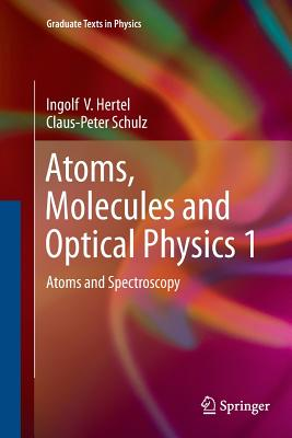 Atoms, Molecules and Optical Physics 1: Atoms and Spectroscopy - Hertel, Ingolf V, and Schulz, Claus-Peter