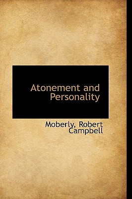 Atonement and Personality - Campbell, Moberly Robert