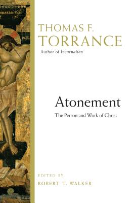 Atonement: The Person and Work of Christ - Torrance, Thomas F, and Walker, Robert T (Editor)