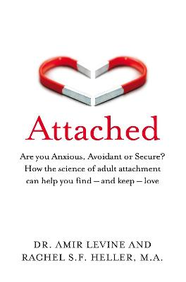 Attached: Are you Anxious, Avoidant or Secure? How the science of adult attachment can help you find - and keep - love - Levine, Amir, and Heller, Rachel
