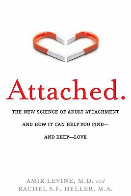 Attached: The New Science of Adult Attachment and How It Can Help You Find - And Keep - Love - Levine, Amir, and Heller, Rachel