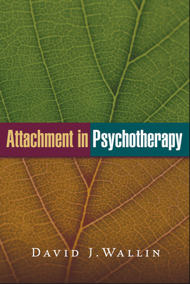 Attachment in Psychotherapy - Wallin, David J, PhD