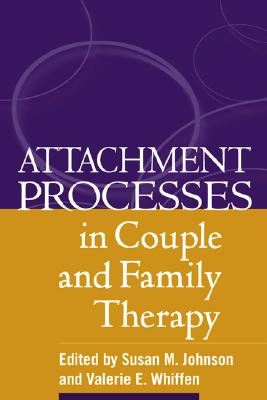 Attachment Processes in Couple and Family Therapy - Johnson, Susan M, Edd (Editor), and Whiffen, Valerie E, PhD (Editor)