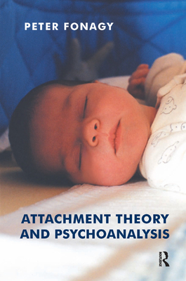 Attachment Theory and Psychoanalysis - Fonagy, Peter