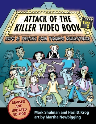 Attack of the Killer Video Book Take 2: Tips & Tricks for Young Directors - Shulman, Mark, and Krog, Hazlitt