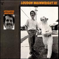 Attempted Mustache - Loudon Wainwright III