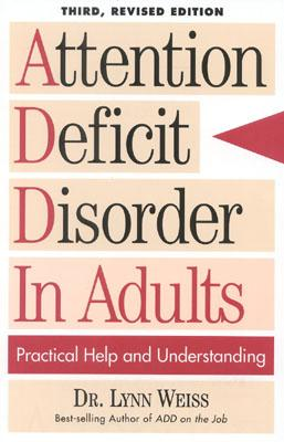 Attention Deficit Disorder in Adults: Practical Help and Understanding - Weiss, Lynn, and Bonnet Ph D, Kenneth a (Foreword by)