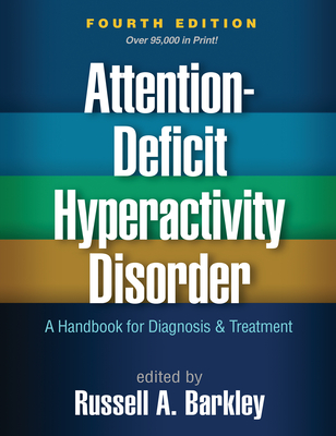 Attention-Deficit Hyperactivity Disorder, Fourth Edition: A Handbook for Diagnosis and Treatment - Barkley, Russell A, PhD, Abpp (Editor)