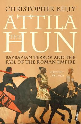 Attila The Hun: Barbarian Terror and the Fall of the Roman Empire - Kelly, Christopher