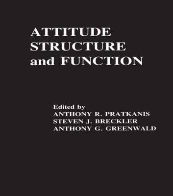 Attitude Structure and Function - Pratkanis, Anthony R (Editor), and Breckler, Steven J (Editor), and Greenwald, Anthony G (Editor)