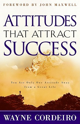 Attitudes That Attract Success: You Are Only One Attitude Away from a Great Life - Cordeiro, Wayne, Dr.