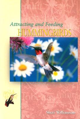 Attracting and Feeding Hummingbirds - Williamson, Sheri L