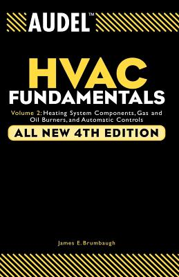 Audel HVAC Fundamentals: Heating System Components, Gas and Oil Burners, and Automatic Controls - Brumbaugh, James E