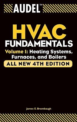 Audel HVAC Fundamentals, Volume 1: Heating Systems, Furnaces and Boilers - Brumbaugh, James E