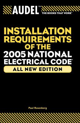 Audel Installation Requirements of the 2005 National Electrical Code - Rosenberg, Paul