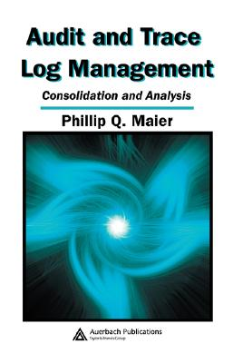 Audit and Trace Log Management: Consolidation and Analysis - Maier, Phillip Q