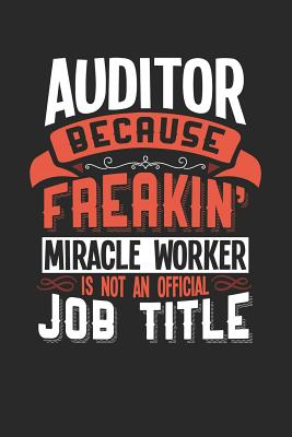 Auditor Because Freakin' Miracle Worker Is Not an Official Job Title: 6x9 inches blank notebook, 120 Pages, Composition Book and Journal, funny gift for your favorite Auditor miracle worker - Publishing, Dennex