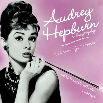 Audrey Hepburn: A Biography - Harris, Warren G