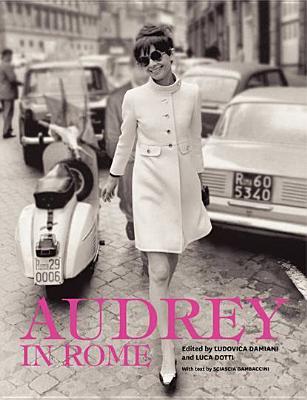 Audrey in Rome - Dotti, Luca (Editor), and Damiani, Ludovica (Editor), and Gambaccini, Sciascia