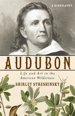 Audubon: Life and Art in the American Wilderness - Streshinsky, Shirley