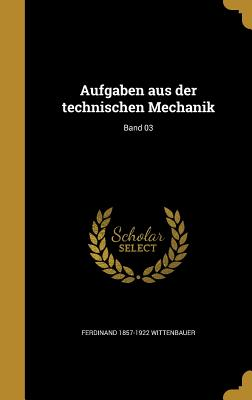 Aufgaben Aus Der Technischen Mechanik; Band 03 - Wittenbauer, Ferdinand 1857-1922