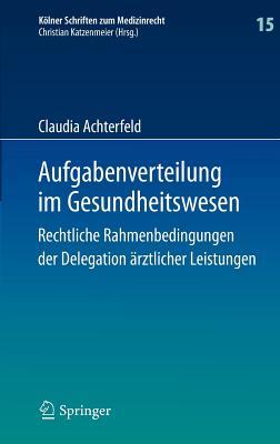 Aufgabenverteilung Im Gesundheitswesen: Rechtliche Rahmenbedingungen Der Delegation Arztlicher Leistungen - Achterfeld, Claudia