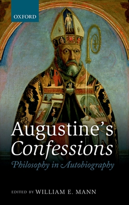 Augustine's Confessions: Philosophy in Autobiography - Mann, William E. (Editor)