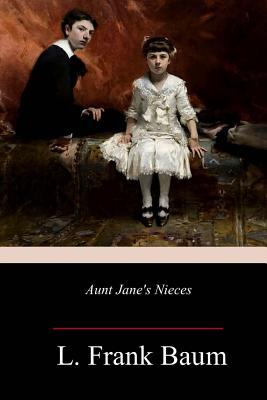 Aunt Jane's Nieces - Baum, L Frank