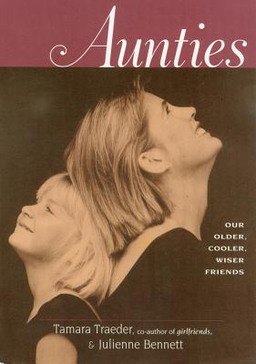 Aunties: Older, Cooler, Wiser Friends - Traeder, Tamara, and Bennett, Julienne