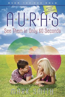 Auras: See Them in Only 60 Seconds! - Smith, Mark, and Moody, Raymond A, Dr., Jr., M.D. (Foreword by)
