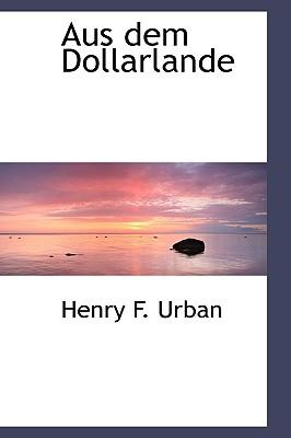 Aus Dem Dollarlande - Urban, Henry F