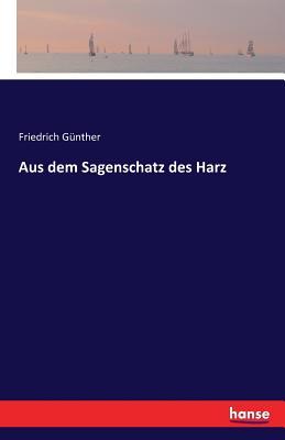 Aus Dem Sagenschatz Des Harz - Gunther, Friedrich