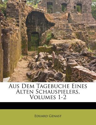Aus Dem Tagebuche Eines Alten Schauspielers, Volumes 1-2 - Genast, Eduard