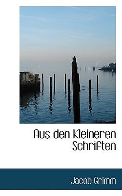 Aus Den Kleineren Schriften - Grimm, Jacob Ludwig Carl